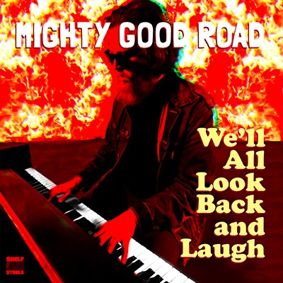 """alt=""""Man at piano in flames, cover art for song """"We'll All Look Back and Laugh"""" by Mighty Good Road"""""""