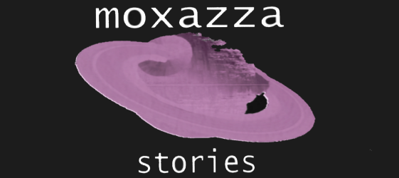 Moxazza stories!! They're the best.