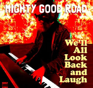 "alt=""Man at piano in flames, cover art for song ""We'll All Look Back and Laugh"" by Mighty Good Road"""